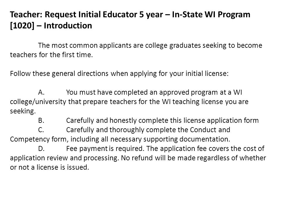Teacher: Request Initial Educator 5 year – In-State WI Program [1020] – Introduction The most common applicants are college graduates seeking to becom