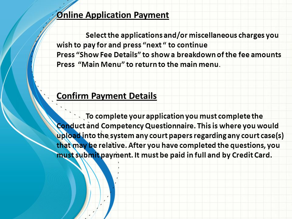 "Online Application Payment Select the applications and/or miscellaneous charges you wish to pay for and press ""next "" to continue Press ""Show Fee Deta"