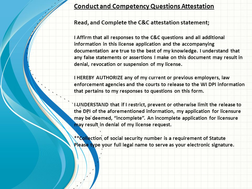 Conduct and Competency Questions Attestation Read, and Complete the C&C attestation statement; I Affirm that all responses to the C&C questions and al