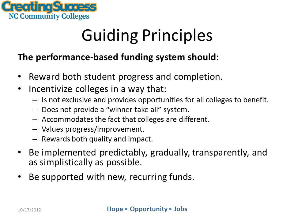 Hope Opportunity Jobs Guiding Principles The performance-based funding system should: Reward both student progress and completion.