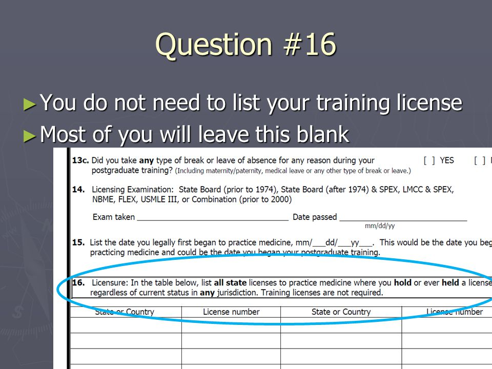 Question #16 ► You do not need to list your training license ► Most of you will leave this blank