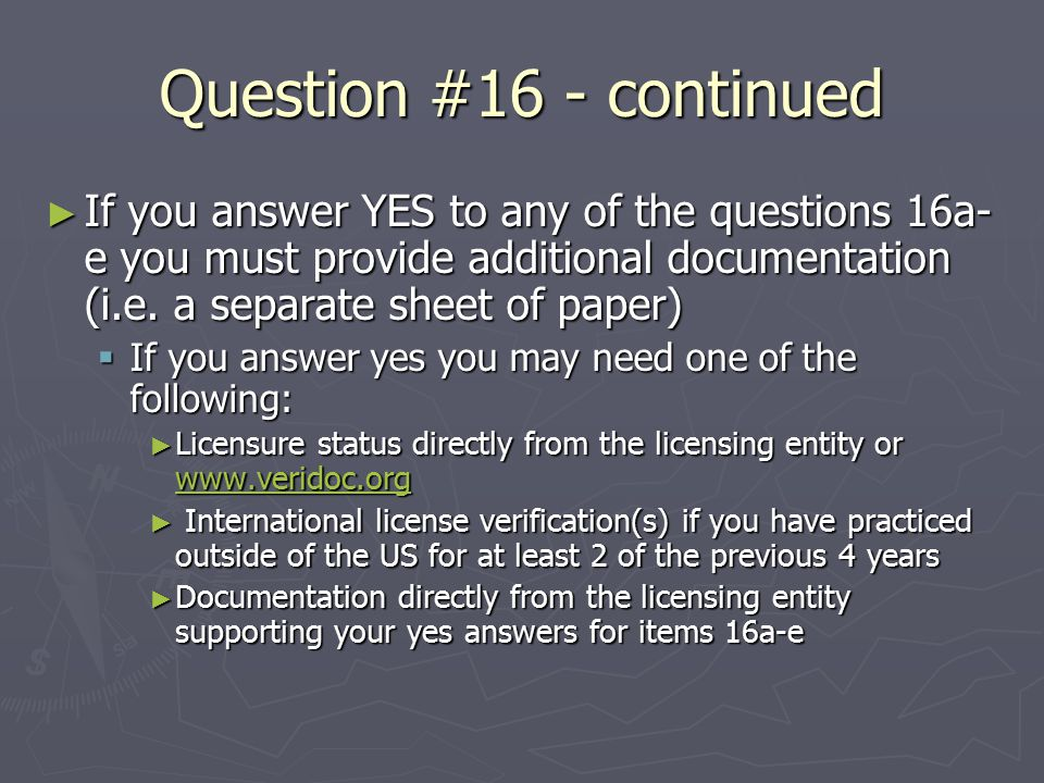 Question #16 - continued ► If you answer YES to any of the questions 16a- e you must provide additional documentation (i.e.