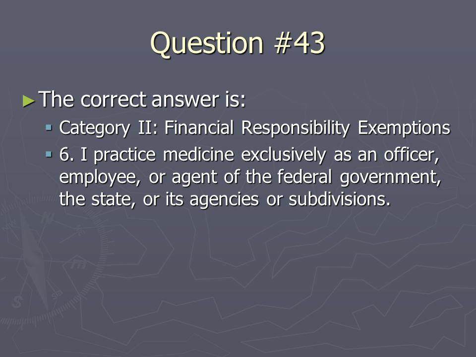 ► The correct answer is:  Category II: Financial Responsibility Exemptions  6.