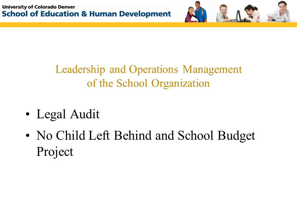 Leadership and Operations Management of the School Organization Legal Audit No Child Left Behind and School Budget Project