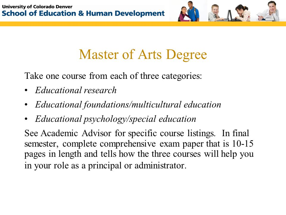 Master of Arts Degree Take one course from each of three categories: Educational research Educational foundations/multicultural education Educational