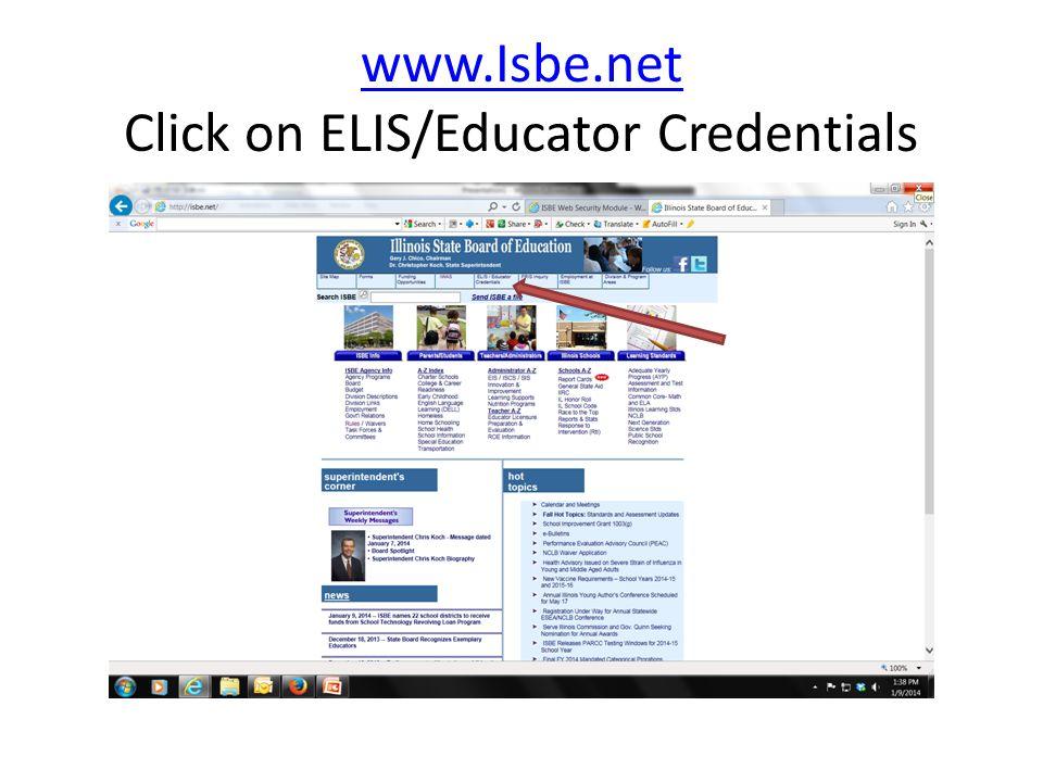 www.Isbe.net www.Isbe.net Click on ELIS/Educator Credentials