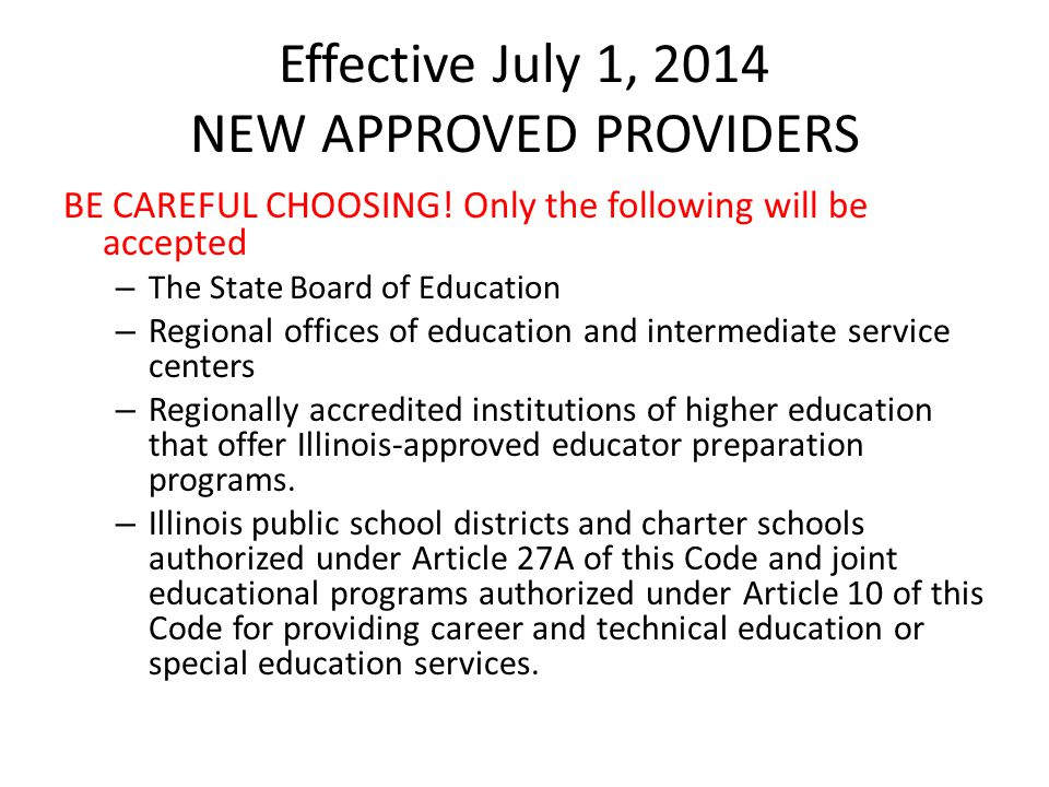 Effective July 1, 2014 NEW APPROVED PROVIDERS BE CAREFUL CHOOSING! Only the following will be accepted – The State Board of Education – Regional offic