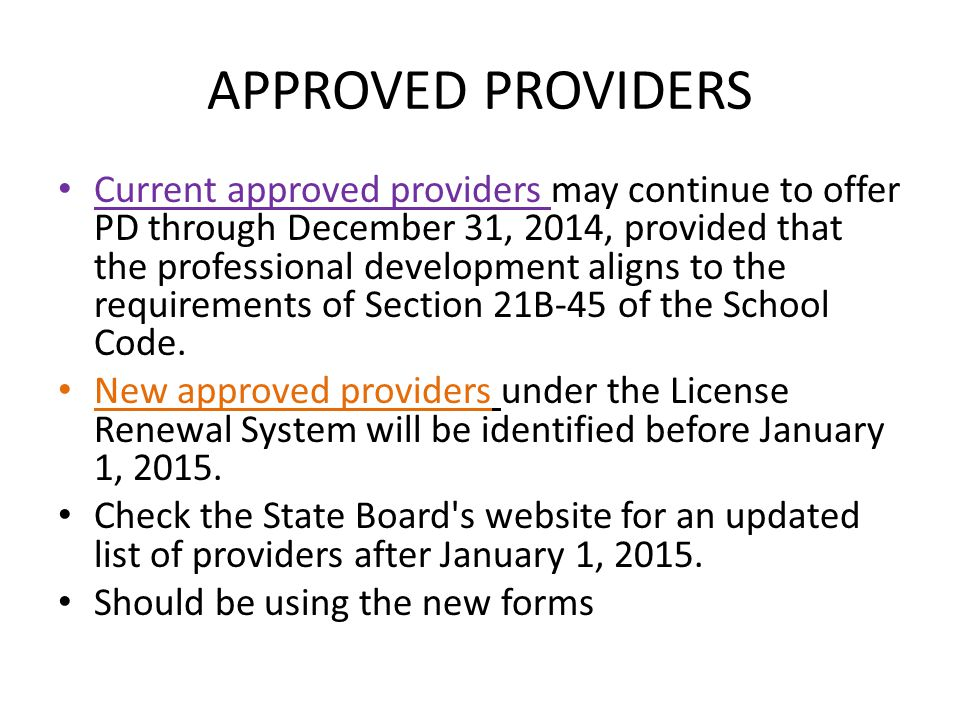 APPROVED PROVIDERS Current approved providers may continue to offer PD through December 31, 2014, provided that the professional development aligns to
