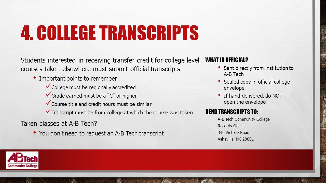 4. COLLEGE TRANSCRIPTS Students interested in receiving transfer credit for college level courses taken elsewhere must submit official transcripts Imp