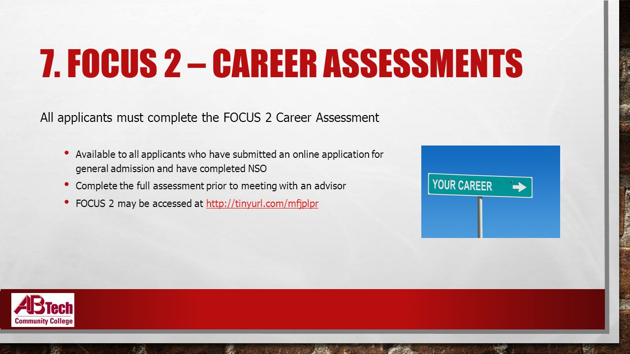 7. FOCUS 2 – CAREER ASSESSMENTS All applicants must complete the FOCUS 2 Career Assessment Available to all applicants who have submitted an online ap