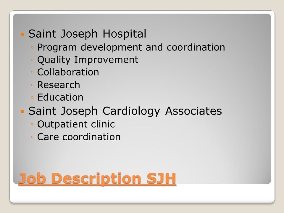 Job Description SJH Saint Joseph Hospital ◦Program development and coordination ◦Quality Improvement ◦Collaboration ◦Research ◦Education Saint Joseph