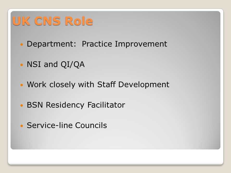 UK CNS Role Department: Practice Improvement NSI and QI/QA Work closely with Staff Development BSN Residency Facilitator Service-line Councils
