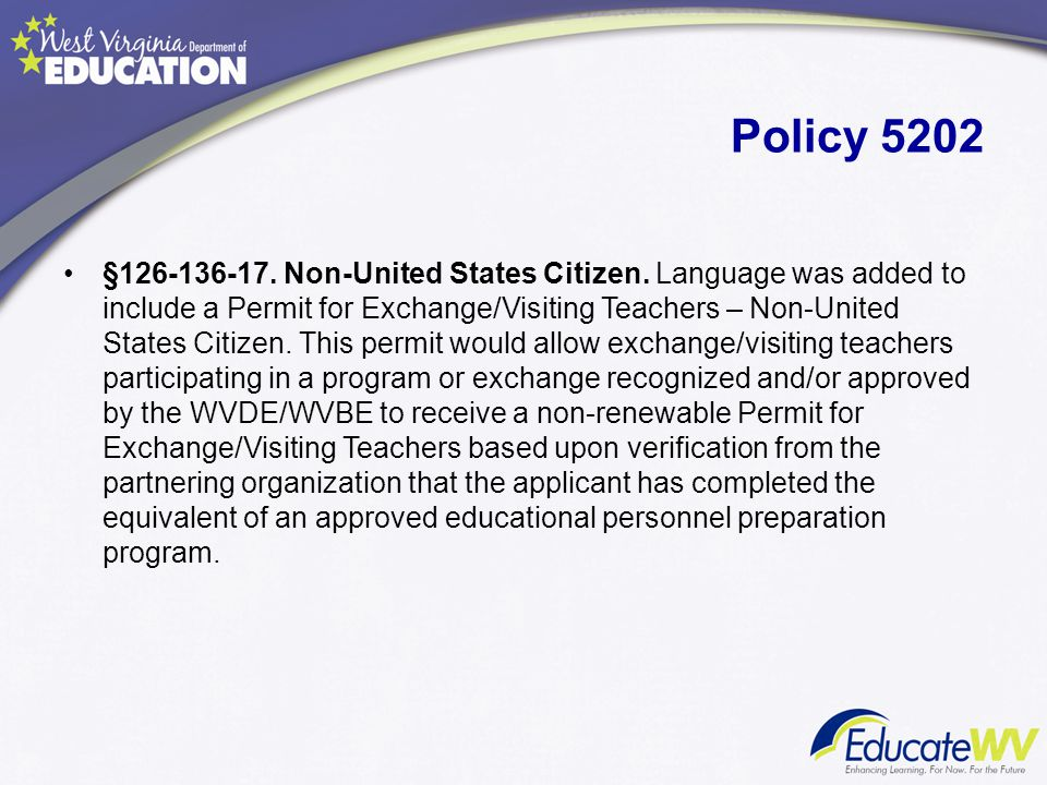 Policy 5202 §126-136-17. Non-United States Citizen. Language was added to include a Permit for Exchange/Visiting Teachers – Non-United States Citizen.