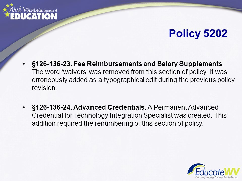 Policy 5202 §126-136-23. Fee Reimbursements and Salary Supplements. The word 'waivers' was removed from this section of policy. It was erroneously add
