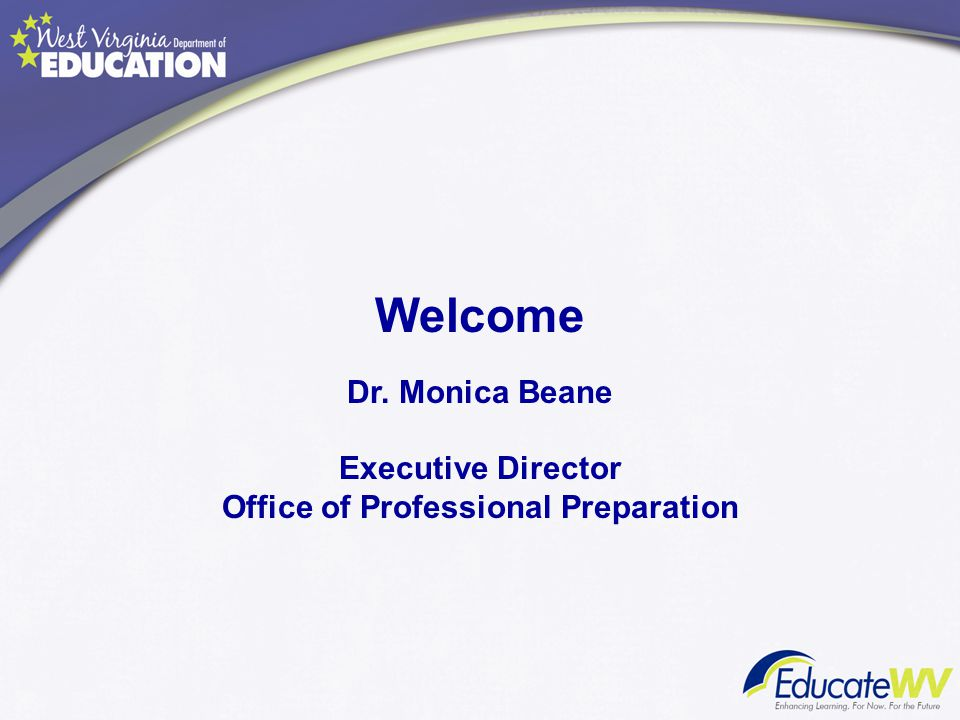 Welcome Dr. Monica Beane Executive Director Office of Professional Preparation