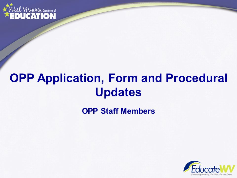 OPP Application, Form and Procedural Updates OPP Staff Members