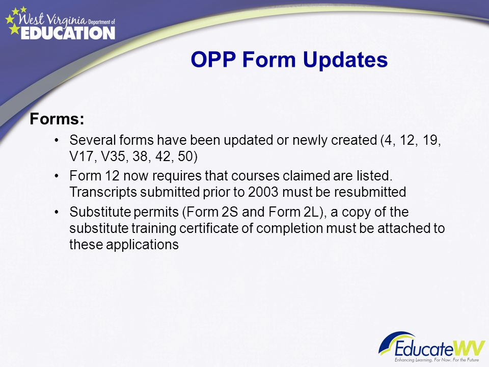 OPP Form Updates Forms: Several forms have been updated or newly created (4, 12, 19, V17, V35, 38, 42, 50) Form 12 now requires that courses claimed a