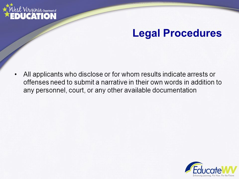 Legal Procedures All applicants who disclose or for whom results indicate arrests or offenses need to submit a narrative in their own words in additio
