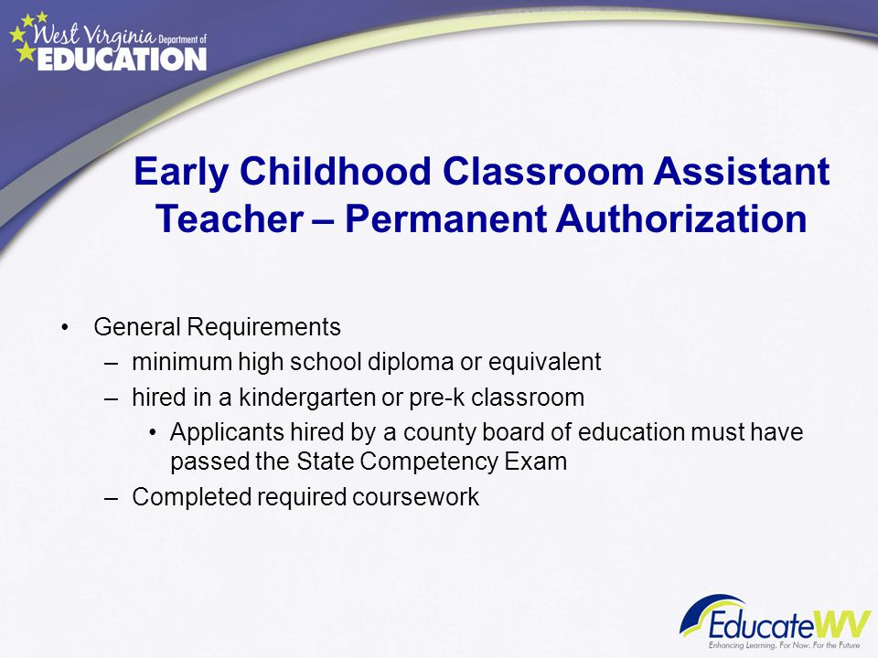 General Requirements –minimum high school diploma or equivalent –hired in a kindergarten or pre-k classroom Applicants hired by a county board of educ