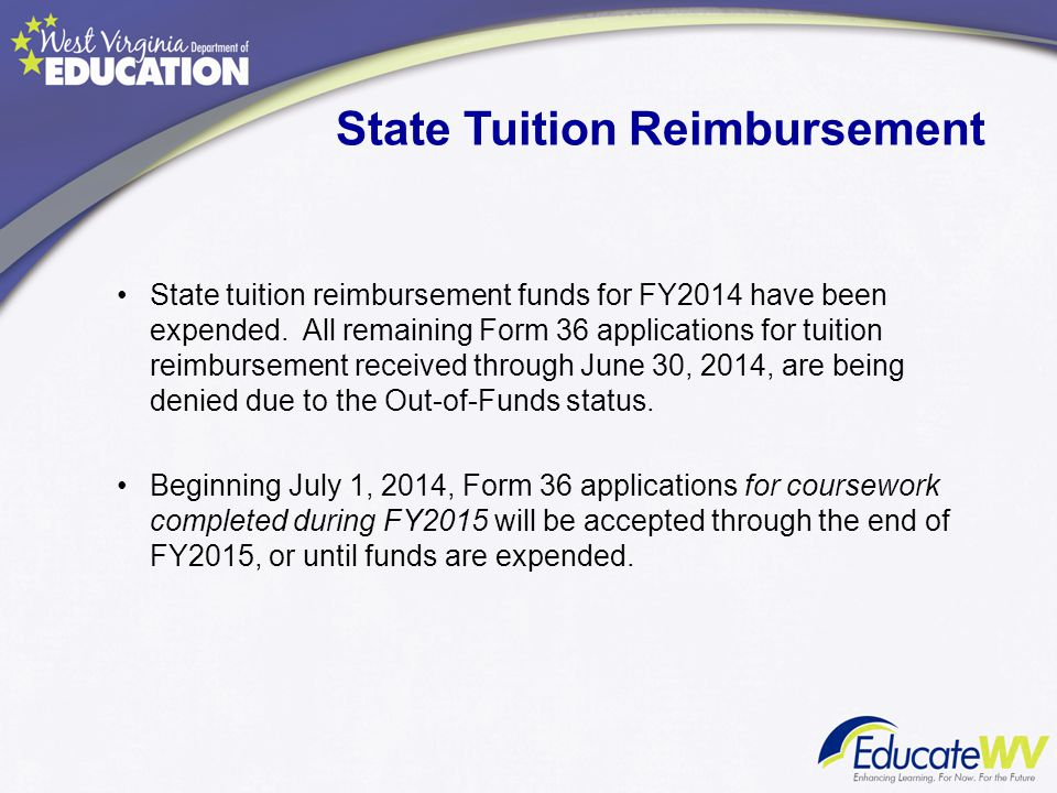 State Tuition Reimbursement State tuition reimbursement funds for FY2014 have been expended. All remaining Form 36 applications for tuition reimbursem