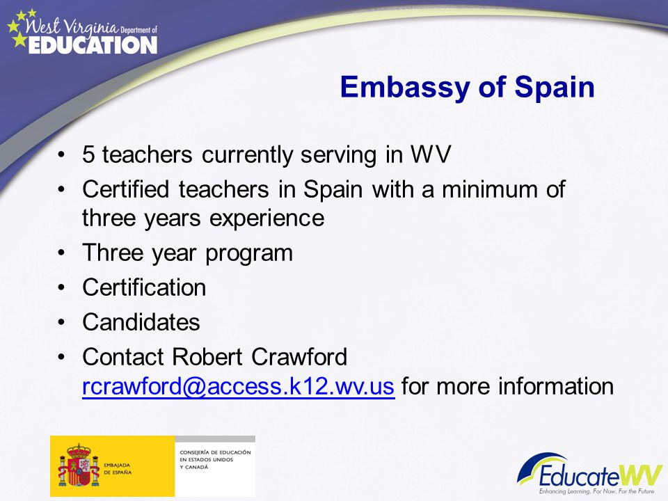 5 teachers currently serving in WV Certified teachers in Spain with a minimum of three years experience Three year program Certification Candidates Co