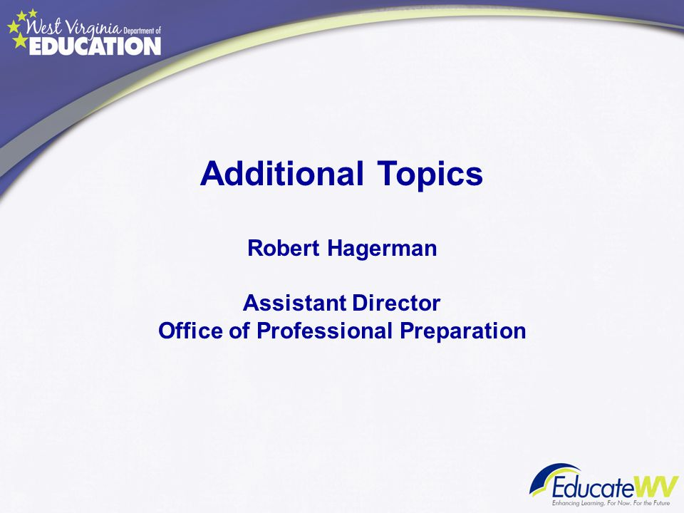 Additional Topics Robert Hagerman Assistant Director Office of Professional Preparation