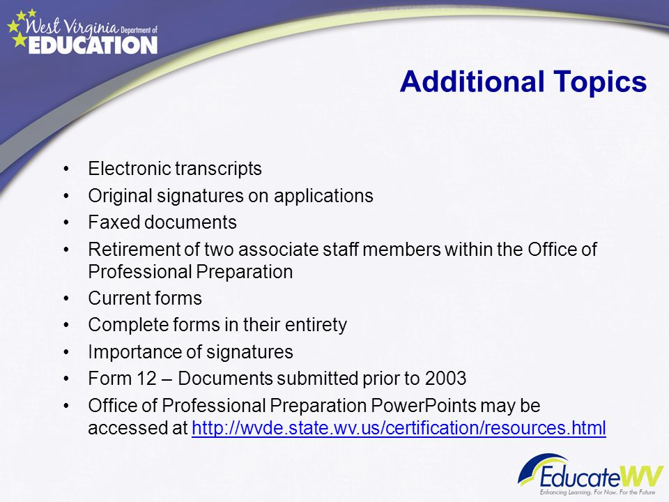 Additional Topics Electronic transcripts Original signatures on applications Faxed documents Retirement of two associate staff members within the Offi
