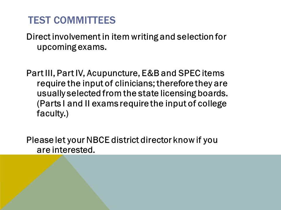 TEST COMMITTEES Direct involvement in item writing and selection for upcoming exams.
