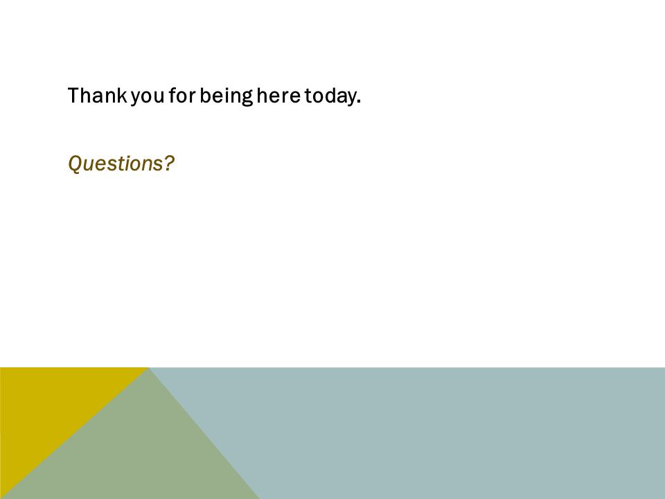 Thank you for being here today. Questions