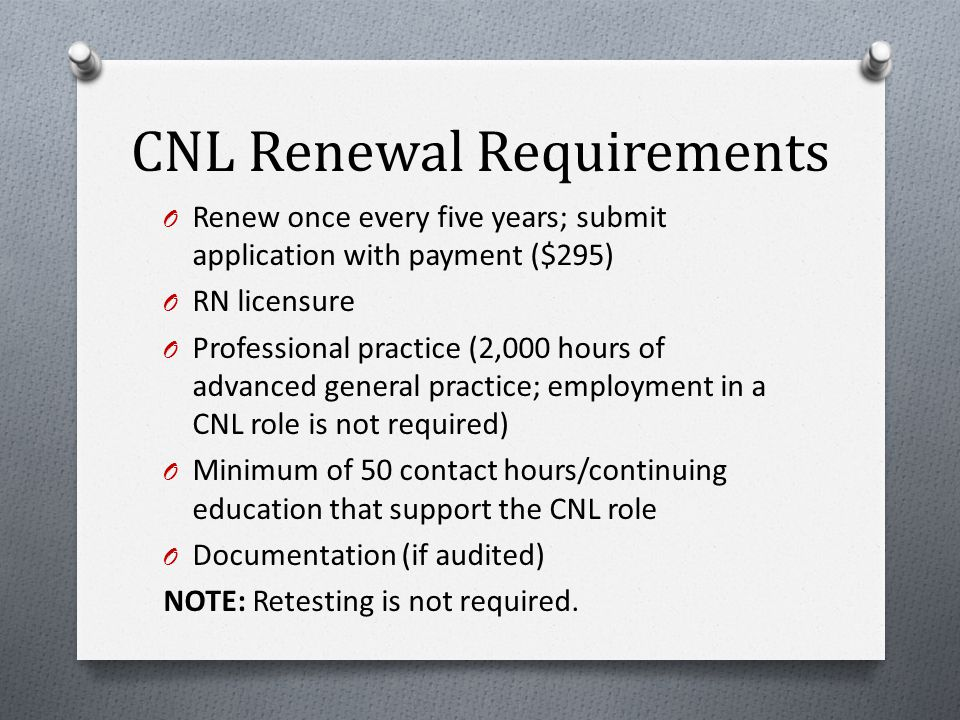 Certification Exam O Based upon a CNL job analysis study O Computer-based O Approximately 150 multiple choice items (includes approximately 130 scored