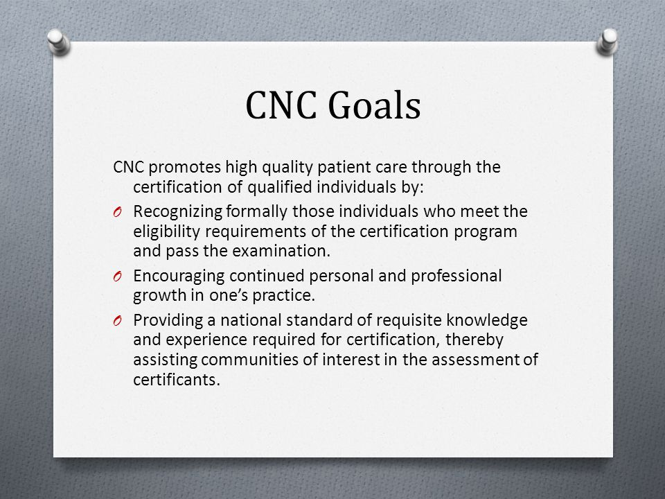About CNC The CNC name was established in October 2007; previously called the CNL Certification Advisory Board – first board members were appointed Au