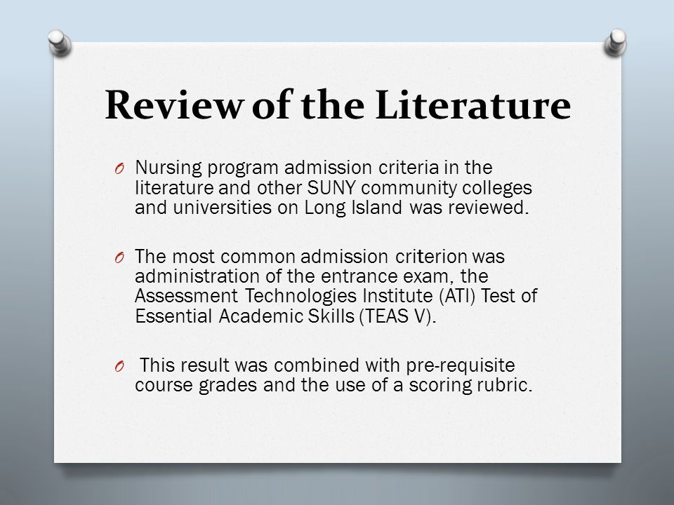 Review of the Literature O Nursing program admission criteria in the literature and other SUNY community colleges and universities on Long Island was reviewed.