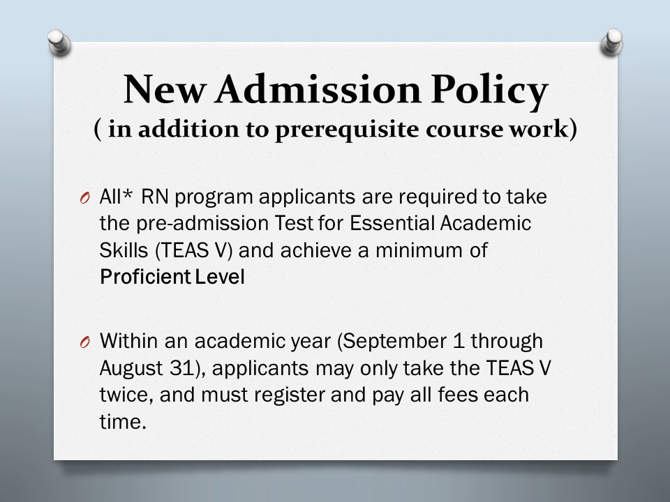 New Admission Policy ( in addition to prerequisite course work) O All* RN program applicants are required to take the pre-admission Test for Essential