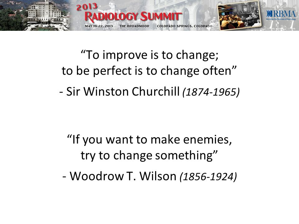 If you want to make enemies, try to change something - Woodrow T.