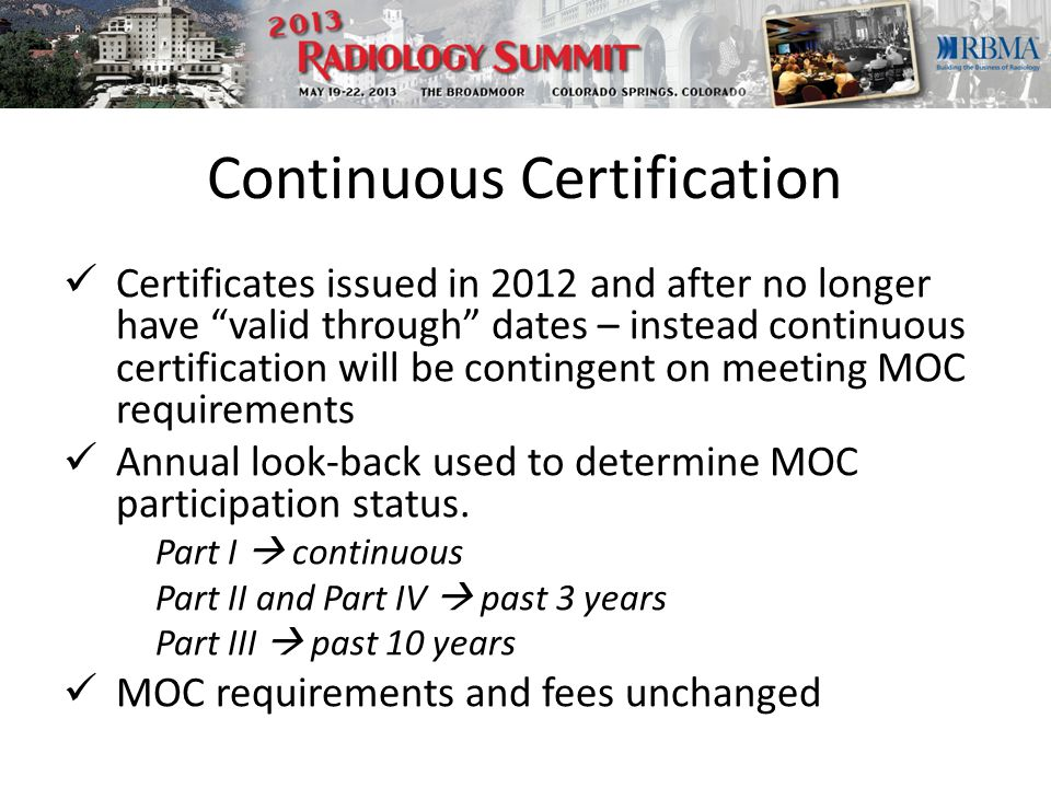 Continuous Certification Certificates issued in 2012 and after no longer have valid through dates – instead continuous certification will be contingent on meeting MOC requirements Annual look-back used to determine MOC participation status.