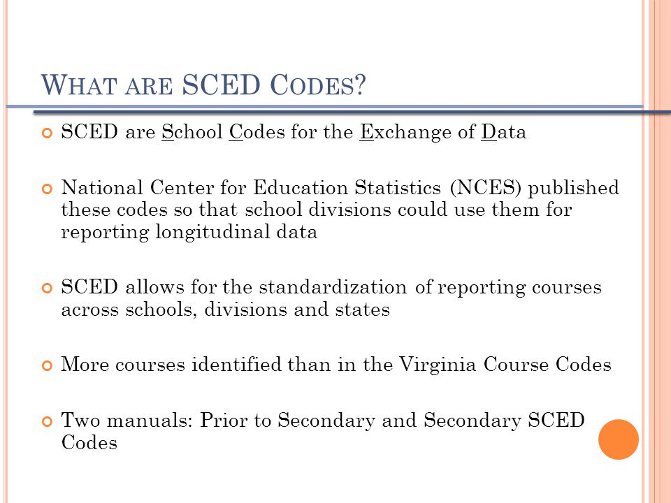 W HAT ARE SCED C ODES ? SCED are School Codes for the Exchange of Data National Center for Education Statistics (NCES) published these codes so that s
