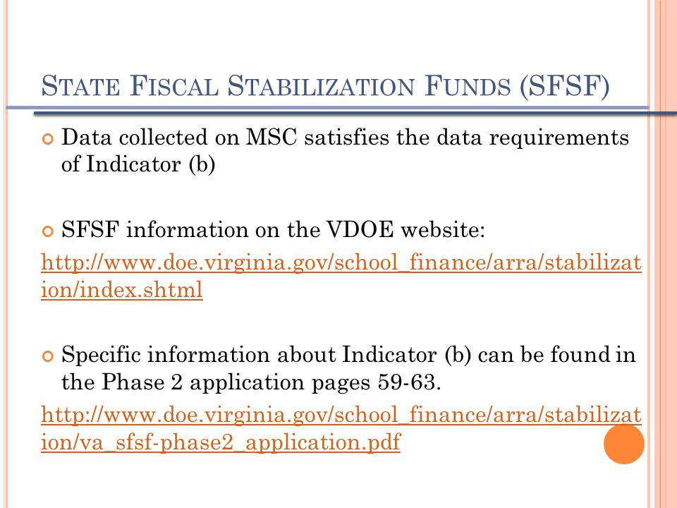S TATE F ISCAL S TABILIZATION F UNDS (SFSF) Data collected on MSC satisfies the data requirements of Indicator (b) SFSF information on the VDOE websit