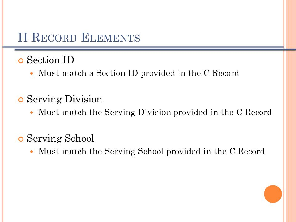 H R ECORD E LEMENTS Section ID Must match a Section ID provided in the C Record Serving Division Must match the Serving Division provided in the C Rec