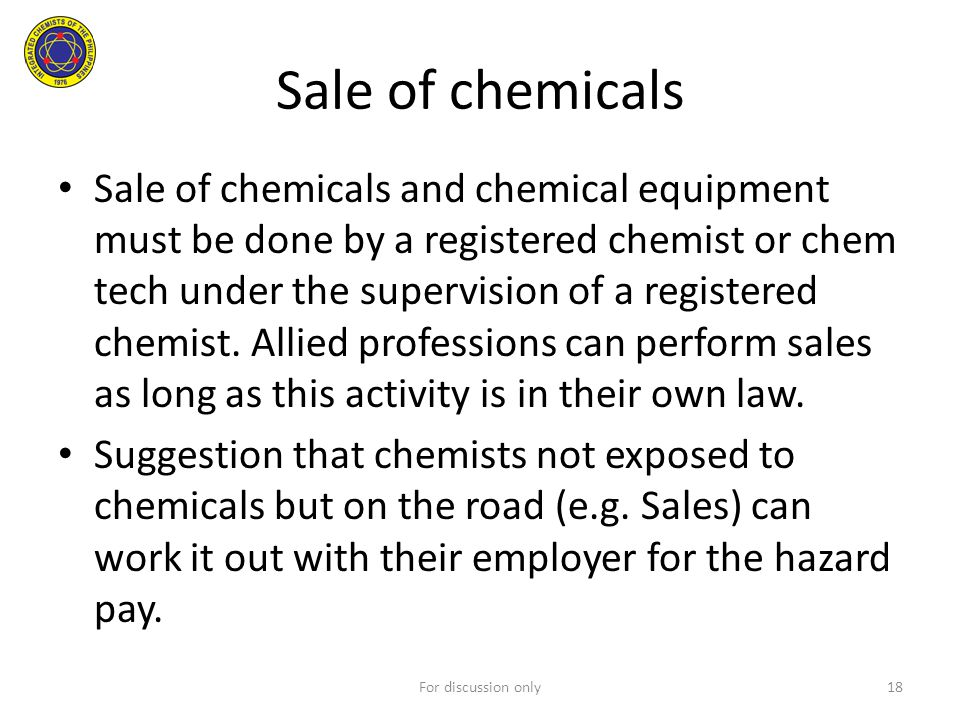 Sale of chemicals Sale of chemicals and chemical equipment must be done by a registered chemist or chem tech under the supervision of a registered che