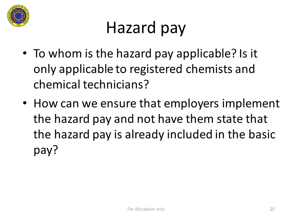 Hazard pay To whom is the hazard pay applicable? Is it only applicable to registered chemists and chemical technicians? How can we ensure that employe