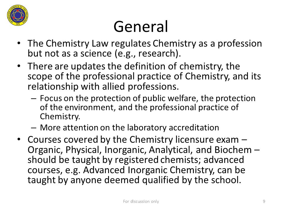 General The Chemistry Law regulates Chemistry as a profession but not as a science (e.g., research). There are updates the definition of chemistry, th