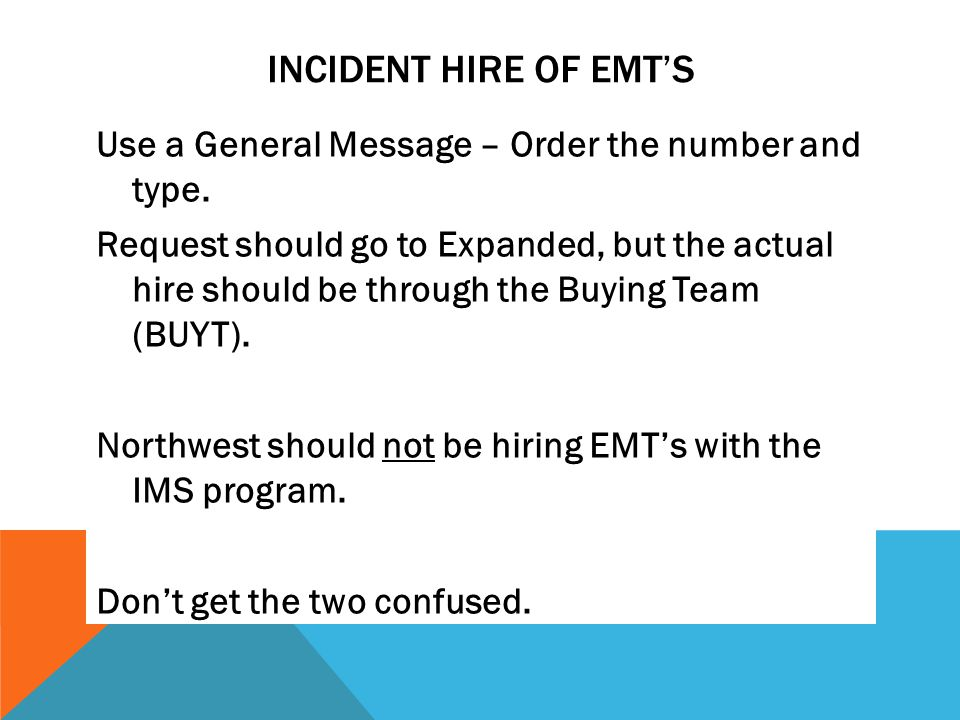 INCIDENT HIRE OF EMT'S Use a General Message – Order the number and type.