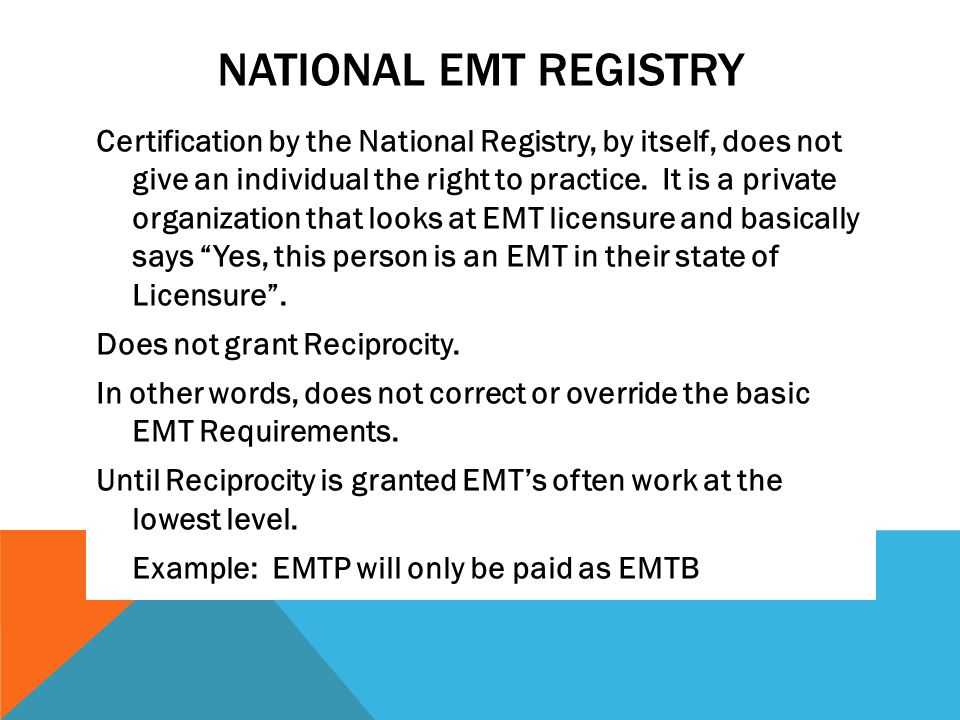 NATIONAL EMT REGISTRY Certification by the National Registry, by itself, does not give an individual the right to practice.