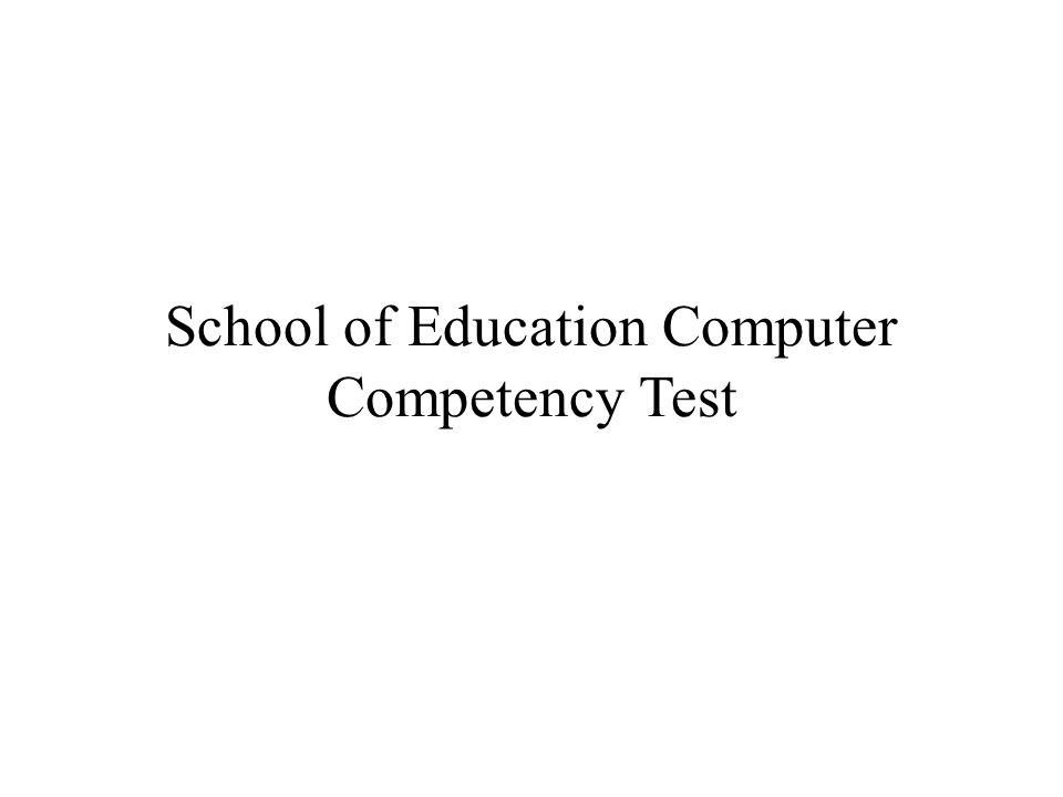 School of Education Computer Competency Test