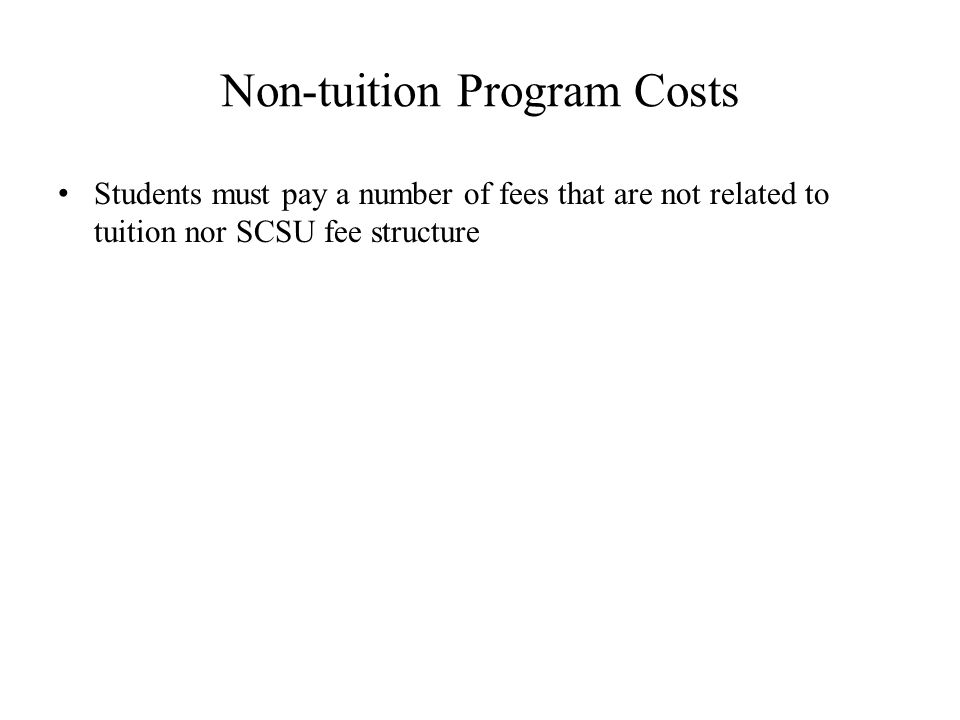 Non-tuition Program Costs Students must pay a number of fees that are not related to tuition nor SCSU fee structure