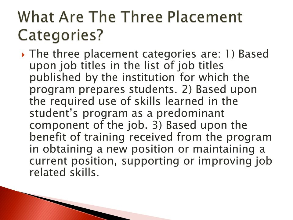  The three placement categories are: 1) Based upon job titles in the list of job titles published by the institution for which the program prepares students.