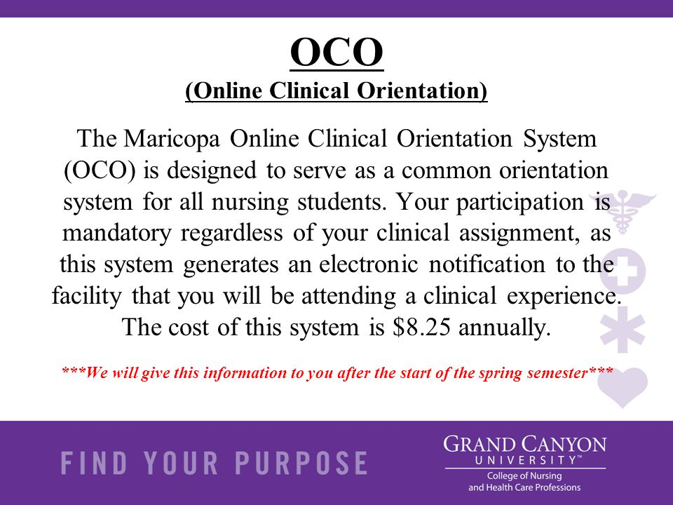 OCO (Online Clinical Orientation) The Maricopa Online Clinical Orientation System (OCO) is designed to serve as a common orientation system for all nu