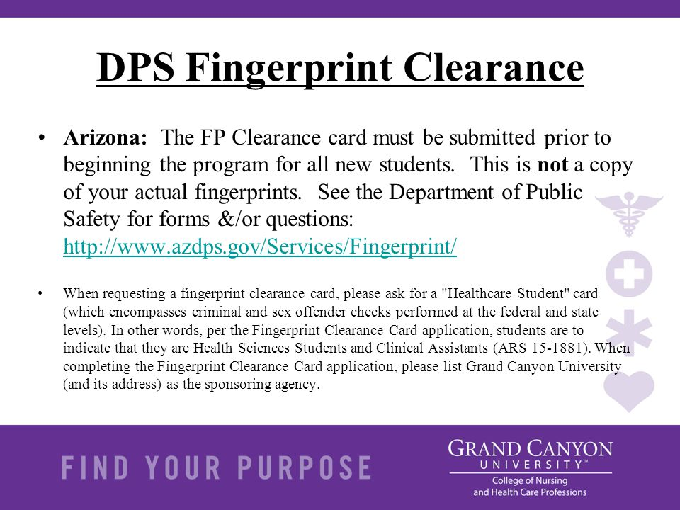 DPS Fingerprint Clearance Arizona: The FP Clearance card must be submitted prior to beginning the program for all new students. This is not a copy of