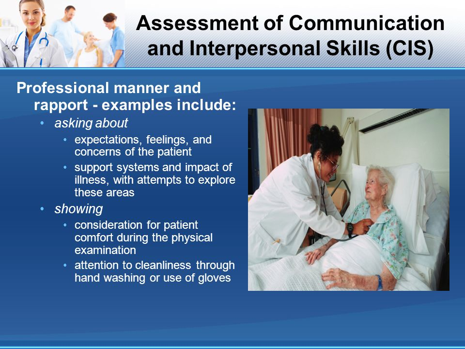 Assessment of Communication and Interpersonal Skills (CIS) Professional manner and rapport - examples include: asking about expectations, feelings, an