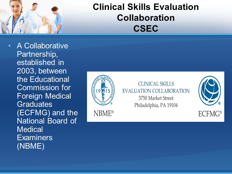 Clinical Skills Evaluation Collaboration CSEC A Collaborative Partnership, established in 2003, between the Educational Commission for Foreign Medical